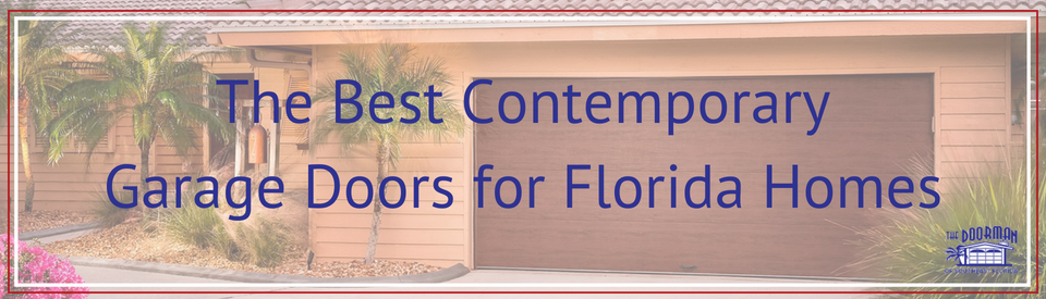 The Best Contemporary Garage Doors For Florida Homes
