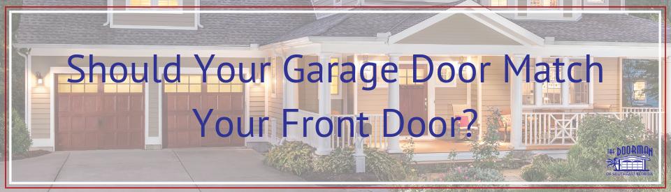 Should Your Garage Door Match Your Front Door The Doorman