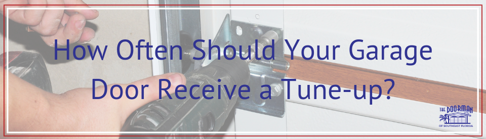 How Often Should You Get A Tune Up >> How Often Should Your Garage Door Receive A Tune Up The Doorman